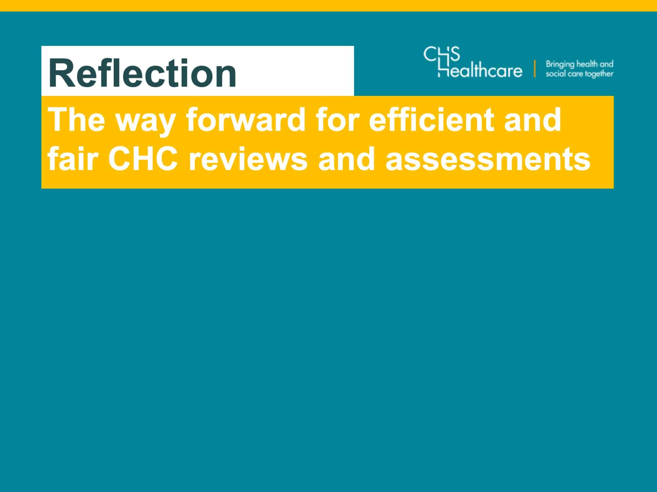 Practicality, priorities and pain: What is the way forward for efficient and fair CHC reviews and assessments?